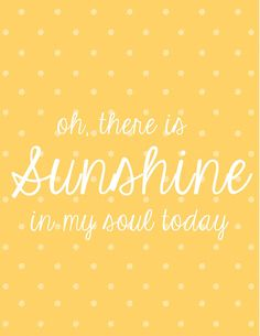 Sunshine in my soul. (free digital download print)