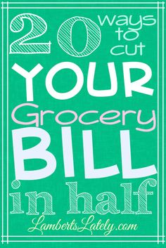20 ways to cut your grocery bill in half...tips on how to reduce a grocery budget!