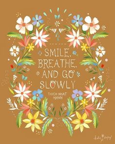 Smile ... Breathe ... Go Slowly Quotes by Thich Nhat Hanh #smile #breathe #quotes