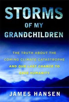 Storms of my grandchildren : the truth about the coming climate catastrophe and our last chance to save humanity / James Hansen ; illustrati...