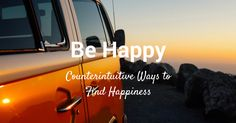 Counterintuitive Ways to Find Happiness