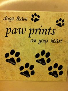 Dogs Leave Paw Prints On Your Heart 12x12 Ceramic Tile with Black Vinyl Lettering and Paws Personalized With Your Pet's Name  $25