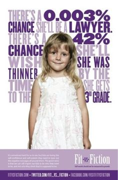 There is a .003% chance she'll be a lawyer, but a 42% chance she'll wish she was thinner by the time she hits 3rd grade. Fit vs. Fiction.