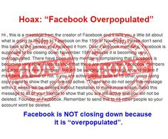 Facebook Overpopulated Hoax - These warning messages are pointless hoaxes and should be ignored. Facebook is NOT running out of space and your account will NOT be deleted if you do not send on such messages.
