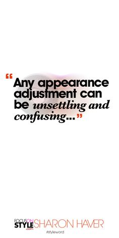 Any appearance adjustment can be unsettling and confusing… Subscribe to the daily #styleword here: http://www.focusonstyle.com/styleword/ #quotes #styletips