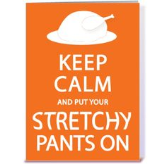 Thanksgiving Weekend keep calm and put your stretchy pants on