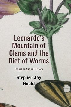 Optional Departmental Recommendations, Science: Leonardo's Mountain of Clams and the Diet of Worms: Essays on Natural History by Stephen J. Gould