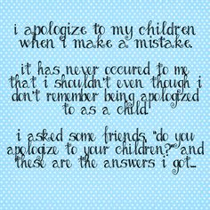 I asked some wonderful women in my life if they apologize to their kids, and the answers I got are beautiful.