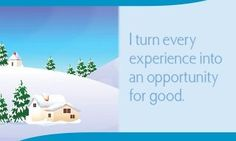 I turn every experience into an opportunity for good.~ Louise L. Hay