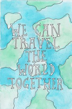 """""""We can travel the world together."""""""