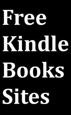 good Free Kindle Books Sites: Kindle User Guide to Download Free eBooks for Kindle from the Top-3 Websites on the Internet