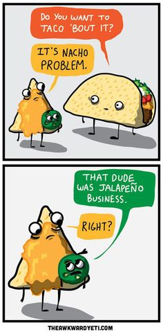 nacho, mexican humor, cheesy jokes, tacos funny, tacos quotes, funny stuff to make me laugh, taco humor, food humor, taco bout it