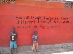 you all laugh because i am different, i laugh because you are all the same