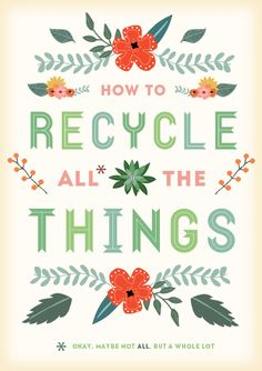 HOW TO RECYCLE ALL THINGS (well, almost everything) #recycle #reduce #reuse #green