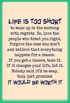 life is to short. take chances and never regret