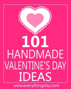 101 Handmade Valentine's Day Ideas...fun stuff! #diy #valentine's