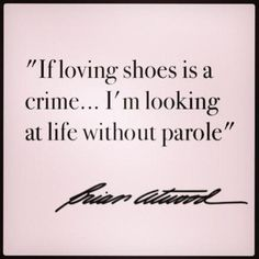 If loving shoes is a crime...  img by @Brian_Atwood #theyposted