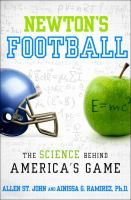 Newton's Football: the Science Behind America's Game by Allen St. John and Ainissa G. Ramirez, PH.D