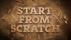 """Start From Scratch."" by ChappellRoberts"