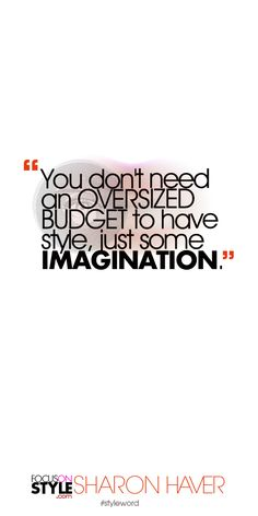 You don't need an oversized budget to have style, just some imagination. Subscribe to the daily #styleword here: http://www.focusonstyle.com/styleword/ #quotes #styletips