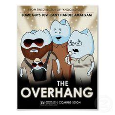 """""""The Overhang"""" Dental Art & Humor Poster #dentalhumor"""