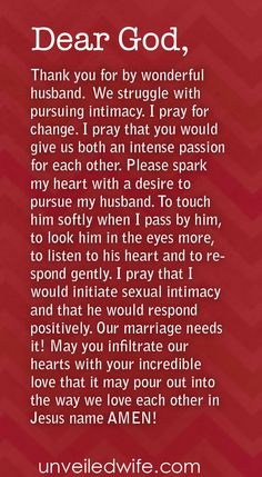 Prayer Of The Day – Pursuing Your Husband --- Dear Lord, Thank you for by wonderful husband. I really appreciate having someone to experience life with. We have been through a lot, there have been times that we frustrate each other and times we dont see each other as wonderful. But I… Read More Here http://unveiledwife.com/prayer-of-the-day-pursuing-your-husband/ - Marriage, Love