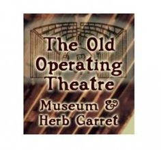 The Old Operating Theatre Museum in London