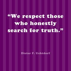 We respect those who honestly search for truth.