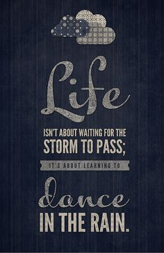 Life is not about waiting for the storm to pass…positive #11 by mary.fran on Flickr.