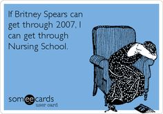 If Britney Spears can get through 2007, I can get through Nursing School.
