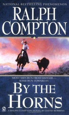 Ralph Compton By the Horns (Ralph Compton Western) by Ralph Compton. $5.99. Publisher: Signet (April 4, 2006). 292 pages. Author: David Robbins
