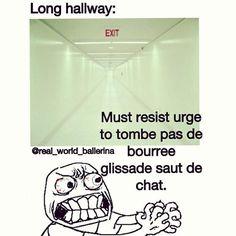 You know you're a dancer when you must resist urge to tombe pas de bourree glidssade saut de chat.