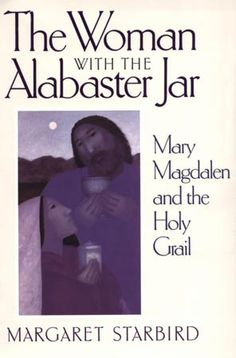 The Woman with Alabaster Jar: Mar Magdalen and the Holy Grail | Margaret Starbird