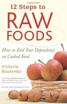 12 Steps to Raw Foods: How to End Your Dependency on Cooked Food by Victoria Boutenko, http://www.amazon.com/dp/1556436513/ref=cm_sw_r_pi_dp_Yc5Spb0R4SKDY