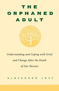 The Orphaned Adult: Understanding And Coping With Grief And Change After The Death Of Our Parents by Alexander Levy. $10.85. Publisher: Da Capo Press; 1 edition (October 1, 2000). Author: Alexander Levy. Publication: October 1, 2000