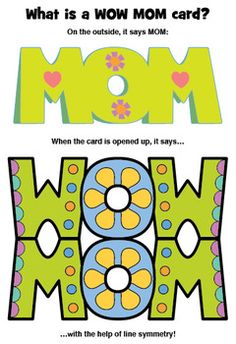 "Kids can make a WOW MOM card with a little help from line symmetry and this printable. Four design options are included plus a capital letter cut-and-fold activity and a ""My MOM is WOW because…"" writing prompt. Aligned with CCore 4th Grade geometry 4.G.3"