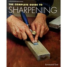The Complete Guide to Sharpening - Rockler.com Woodworking Tools