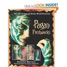 """Pagan Fleshworks: The Alchemy of Body Modification"" BY Maureen Mercury (Author), Steve Haworth (Photographer)"