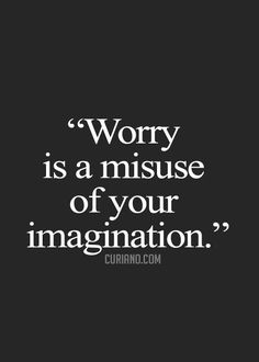 Worrying is a waste of time #words #wisdom