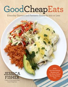 Good Cheap Eats CookBook: This cookbook contains over 70 two- and three-course meals (200 recipes) that feed a family of 4 for $10 or less!    5DollarDinners.com