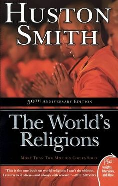 The World's Religions (Plus) by Huston Smith. Explores the essential elements and teachings of the world's predominant faiths, including Hinduism, Buddhism, Confucianism, Taoism, Judaism, Christianity, Islam, and native traditions.     Emphasizing the inner—rather than the institutional—dimension of these religions; attention to Zen and Tibetan Buddhism, Sufism, and Jesus; conveys the unique appeal and gifts of each of the traditions and reveals their hold on the human heart and imagination.