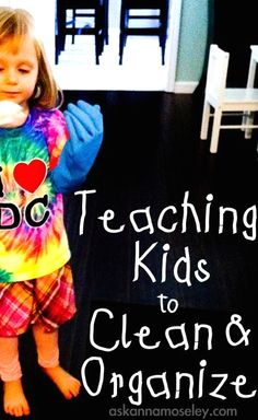 Tips for teaching kids to clean & organize - Ask Anna from http://askannamoseley.com