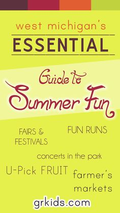 SAVE THIS ONE! Everything you need to know for a fabulous summer of fun with kids in West Michigan and Grand Rapids. Fairs and Festivals, Fun Runs and Races, Concerts in the Park, Popular Parks to visit, where to find U-Pick Fruit Farms and local Farmer's Markets. All in one easy spot. From grkids.com: http://grkids.com/the-essential-guide-to-summer-fun-in-west-michigan-for-kids-and-families/