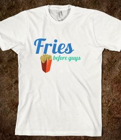 for Rilee? Fries Before Guys, 2 TShirt, custimize  #fries, #guys, #words, #humor, #funny, #saying, #skreened, #lol, #TShirt, #girl, #teen
