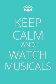 Keep calm and watch musicals