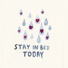 Stay in bed today - rain drops