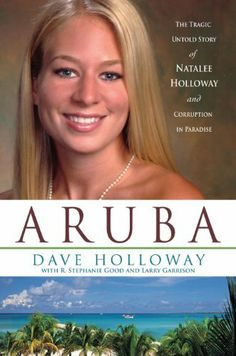Aruba: The Tragic Untold Story of Natalee Holloway and Corruption in Paradise by Dave Holloway
