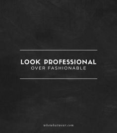 Look professional over fashionable // #StyleTip #Fashion