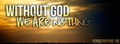 without God we are nothing