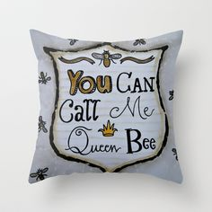 You Can Call Me Queen Bee Throw Pillow by Artistic Environments - $20.00
